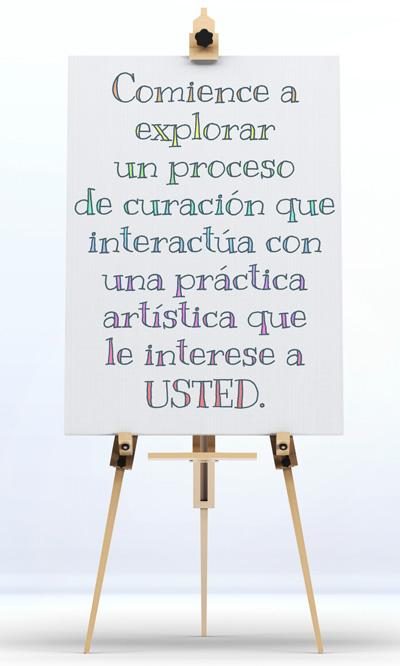 Comience a explorar un proceso  de curación que interactúa con una práctica artística que  le interese a USTED.